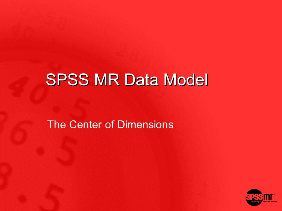 SPSS MR Data Model The Center of Dimensions