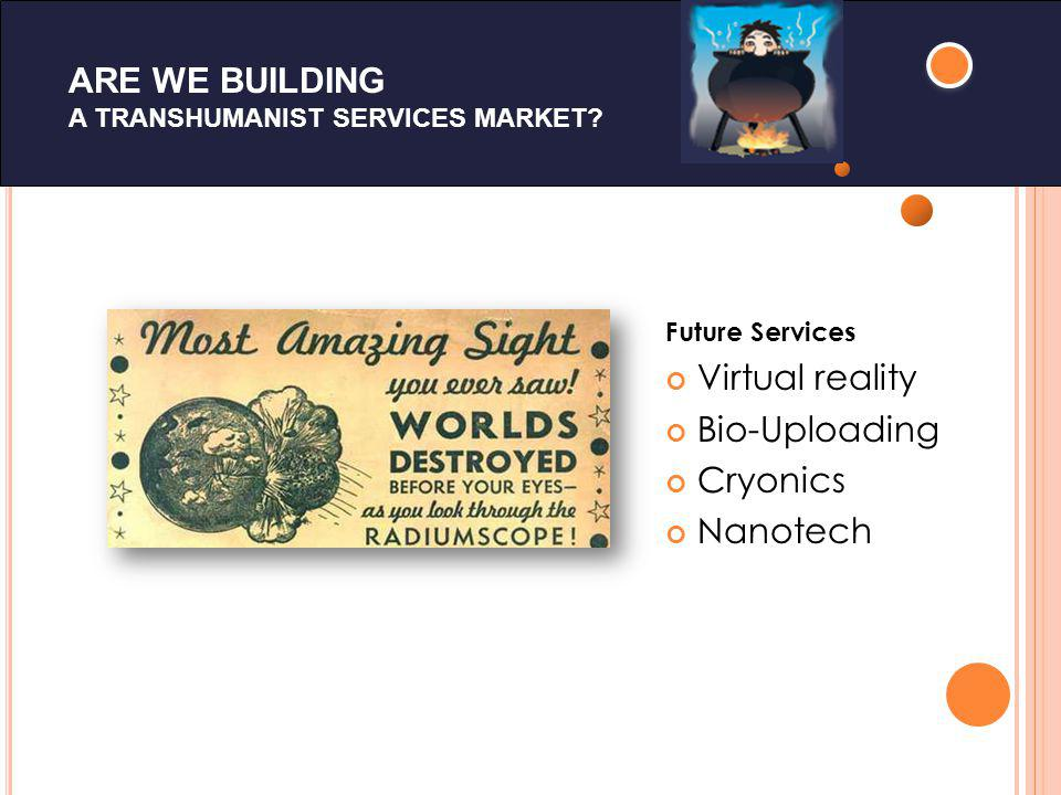 ARE WE BUILDING A TRANSHUMANIST SERVICES MARKET.