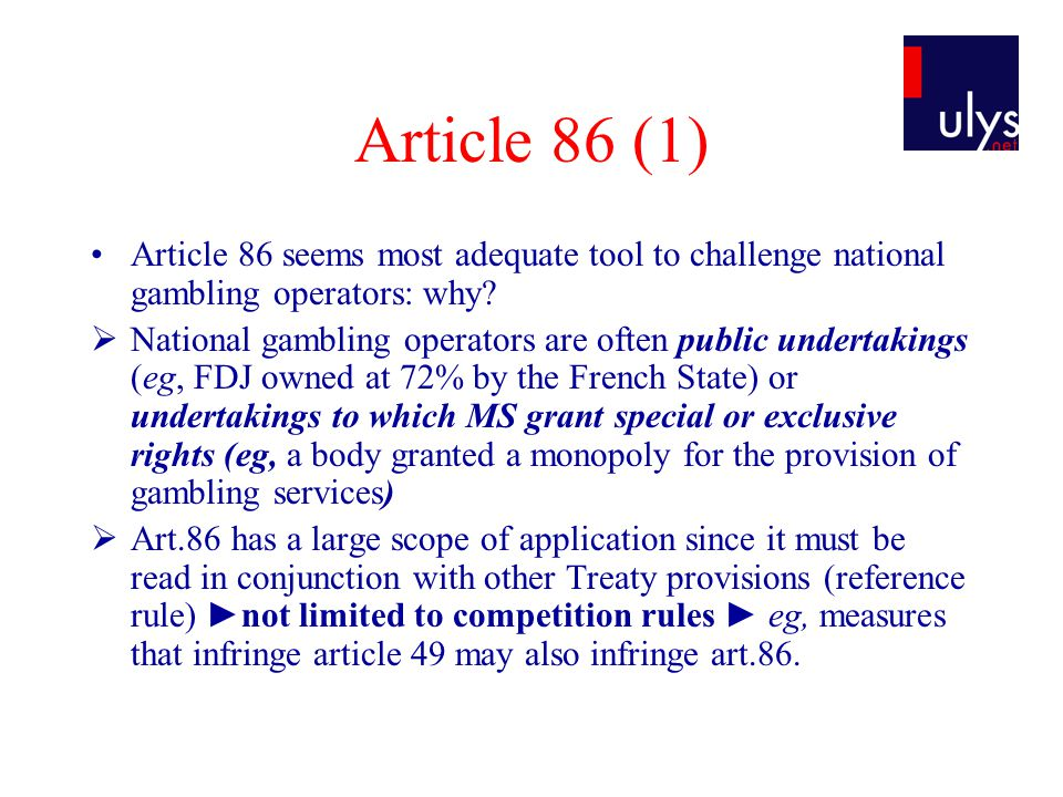 Article 86 (1) Article 86 seems most adequate tool to challenge national gambling operators: why.