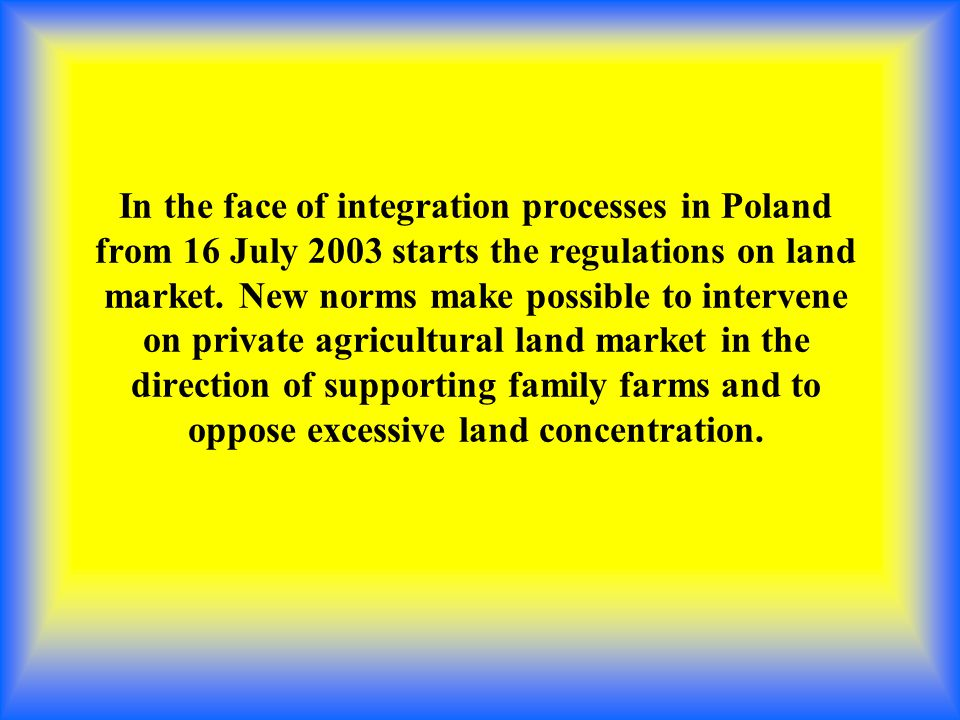 In the face of integration processes in Poland from 16 July 2003 starts the regulations on land market.