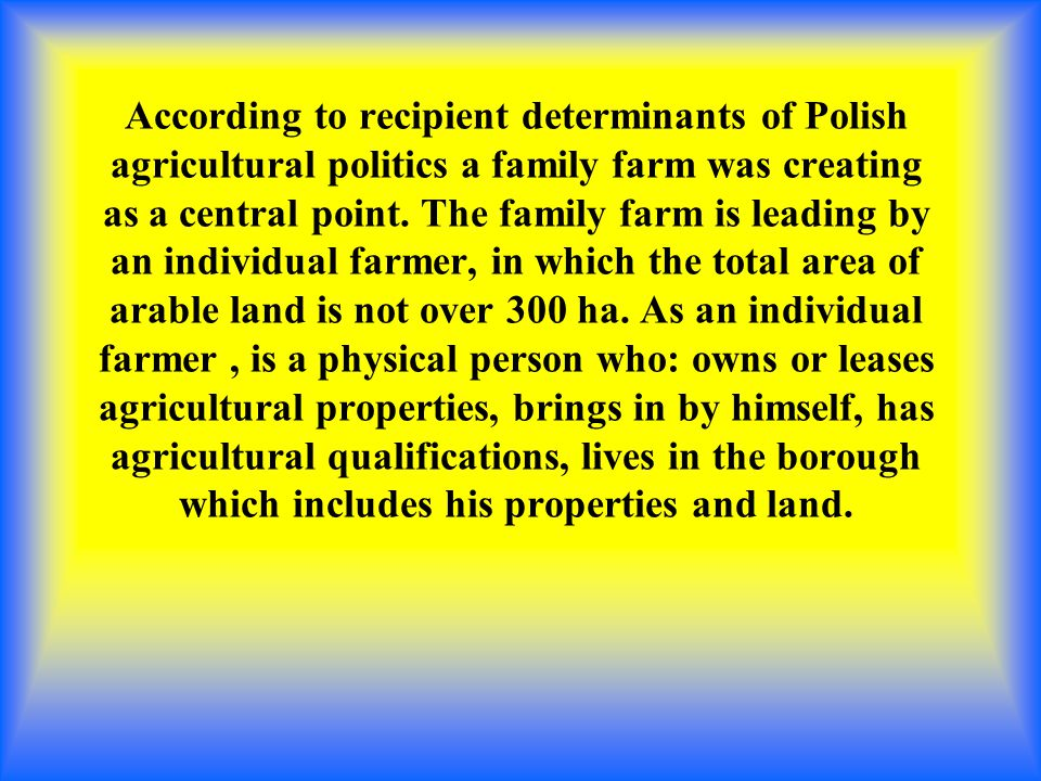 According to recipient determinants of Polish agricultural politics a family farm was creating as a central point.