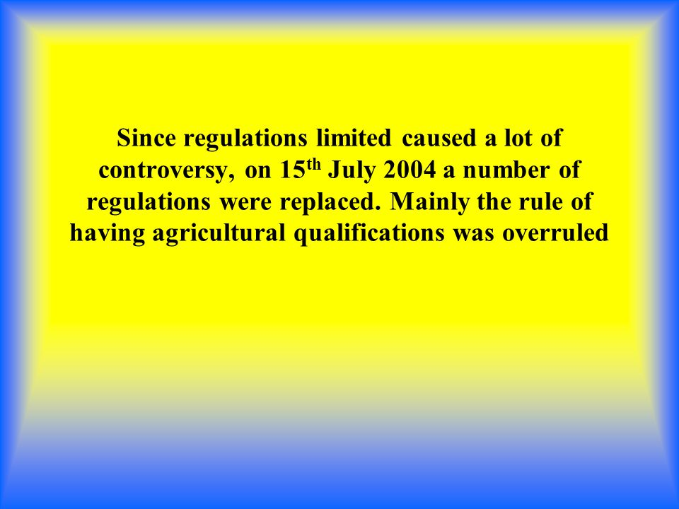 Since regulations limited caused a lot of controversy, on 15 th July 2004 a number of regulations were replaced.