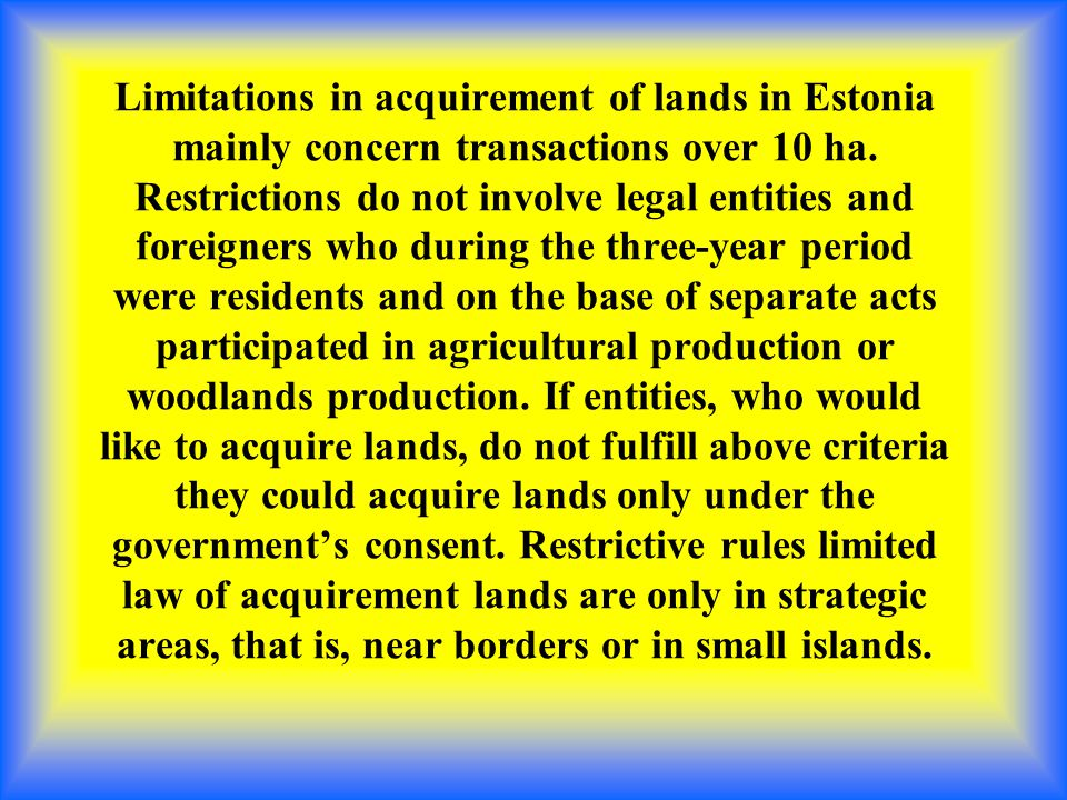 Limitations in acquirement of lands in Estonia mainly concern transactions over 10 ha.