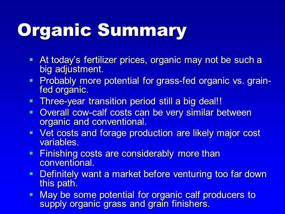 Organic Summary At todays fertilizer prices, organic may not be such a big adjustment.