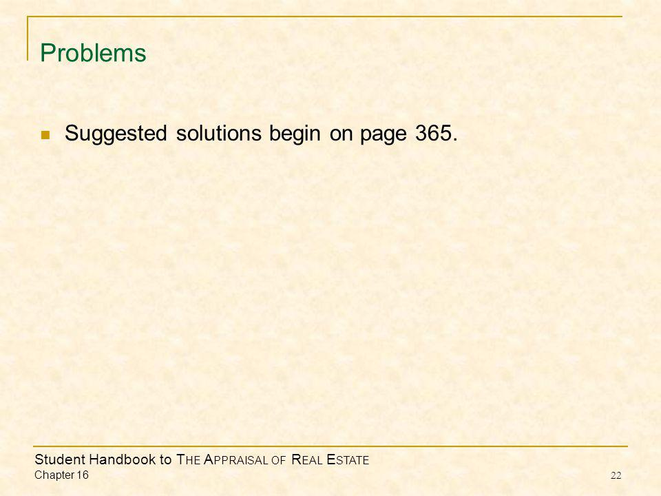 Student Handbook to T HE A PPRAISAL OF R EAL E STATE Chapter Problems Suggested solutions begin on page 365.