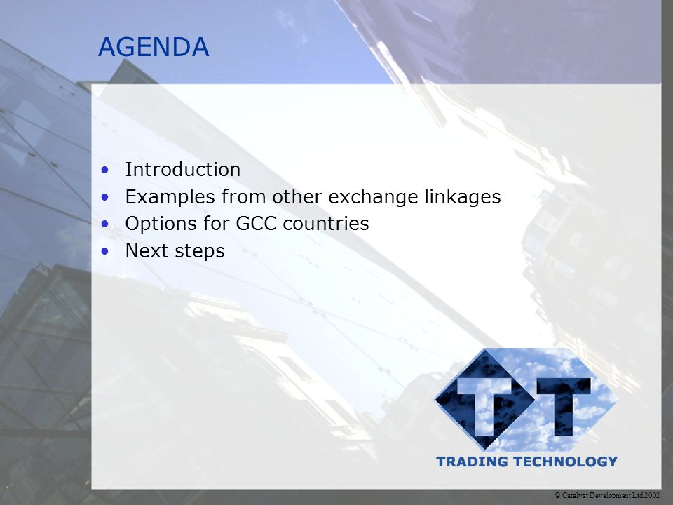 © Catalyst Development Ltd 2002 AGENDA Introduction Examples from other exchange linkages Options for GCC countries Next steps
