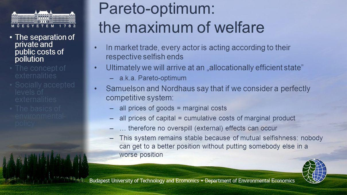 Pareto-optimum: the maximum of welfare In market trade, every actor is acting according to their respective selfish ends Ultimately we will arrive at an allocationally efficient state –a.k.a.