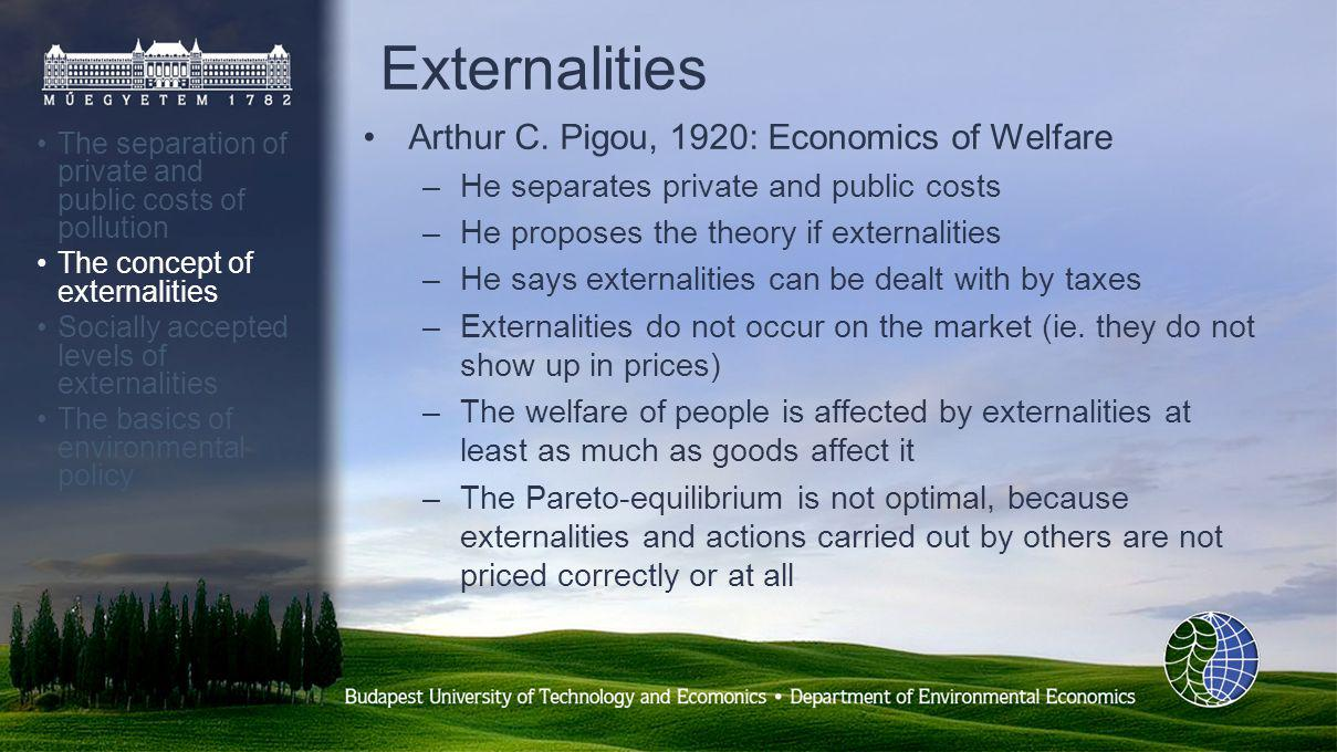 Externalities The separation of private and public costs of pollution The concept of externalities Socially accepted levels of externalities The basics of environmental policy Arthur C.