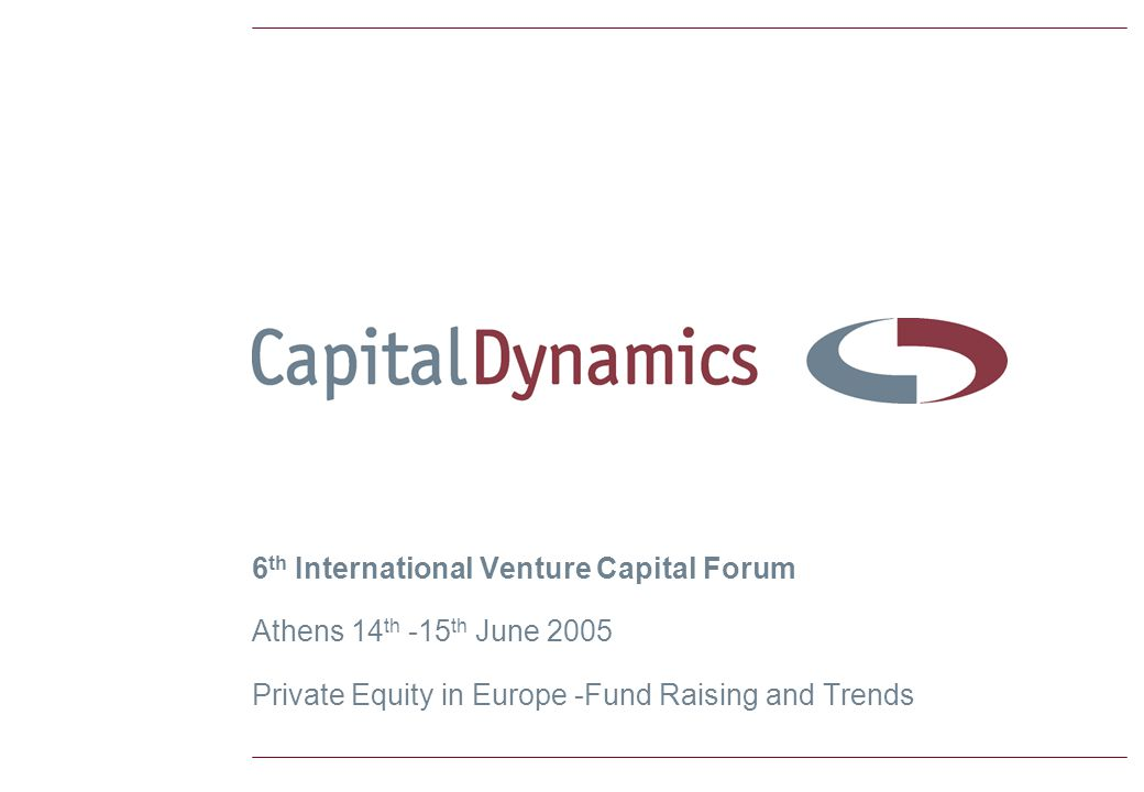 6 th International Venture Capital Forum Athens 14 th -15 th June 2005 Private Equity in Europe -Fund Raising and Trends