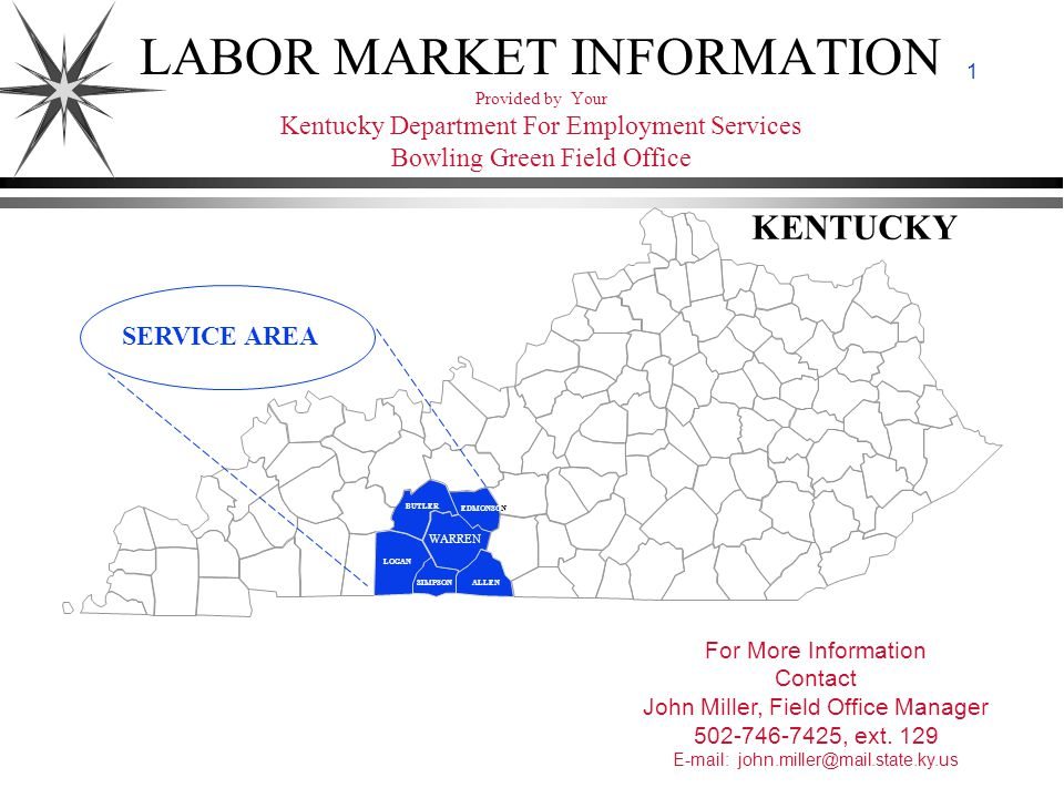 Department For Employment Services Bowling Green Field Office June 14, 1999 1 LABOR MARKET INFORMATION Provided by Your Kentucky Department For Employment Services Bowling Green Field Office For More Information Contact John Miller, Field Office Manager 502-746-7425, ext.