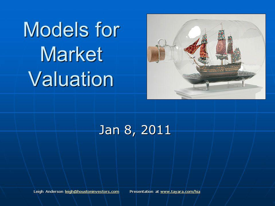 Models for Market Valuation Jan 8, 2011 Leigh Anderson leigh@houstoninvestors.com Presentation at www.tayara.com/hia leigh@houstoninvestors.comwww.tayara.com/hialeigh@houstoninvestors.comwww.tayara.com/hia