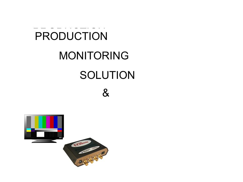 PRODUCTION MONITORING SOLUTION PRODUCTION MONITORING SOLUTION &