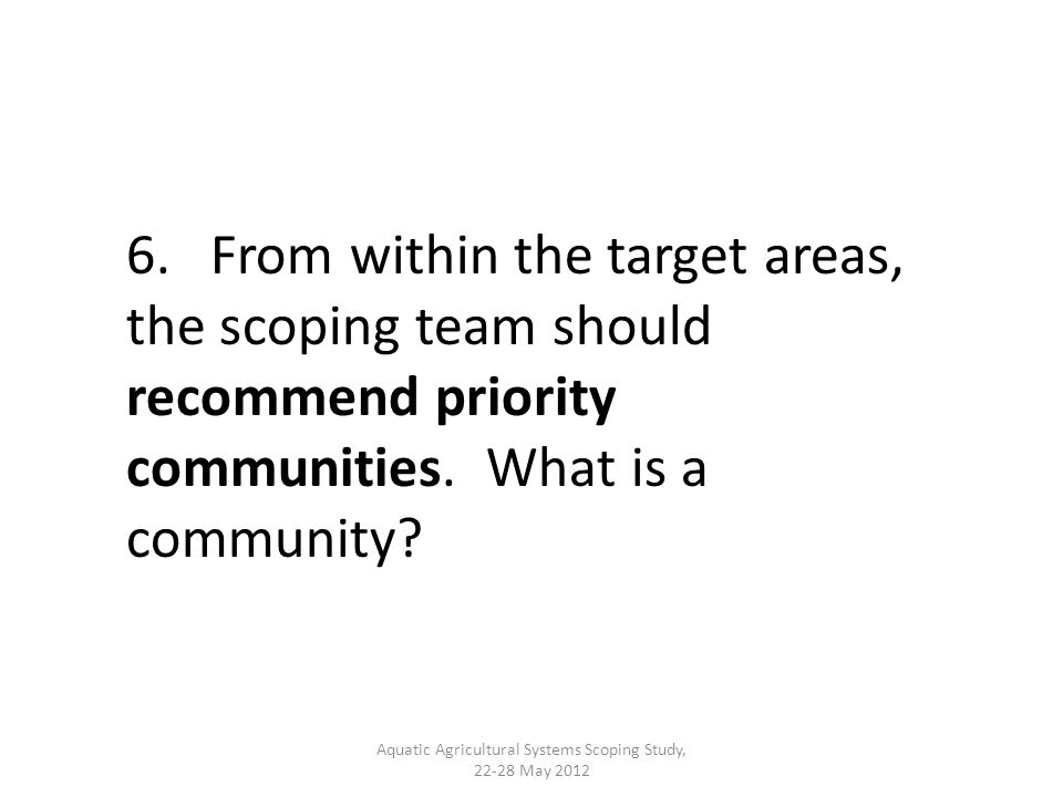 6. From within the target areas, the scoping team should recommend priority communities.