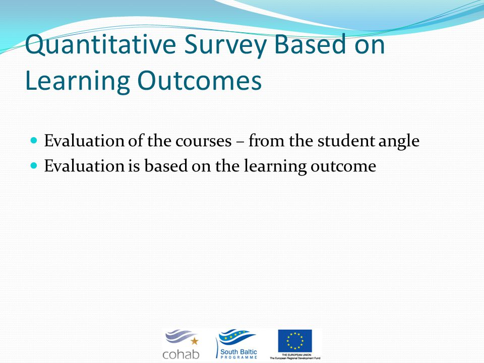 Quantitative Survey Based on Learning Outcomes Evaluation of the courses – from the student angle Evaluation is based on the learning outcome