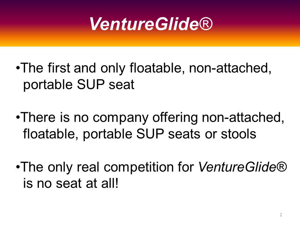 The first and only floatable, non-attached, portable SUP seat There is no company offering non-attached, floatable, portable SUP seats or stools The only real competition for VentureGlide® is no seat at all.