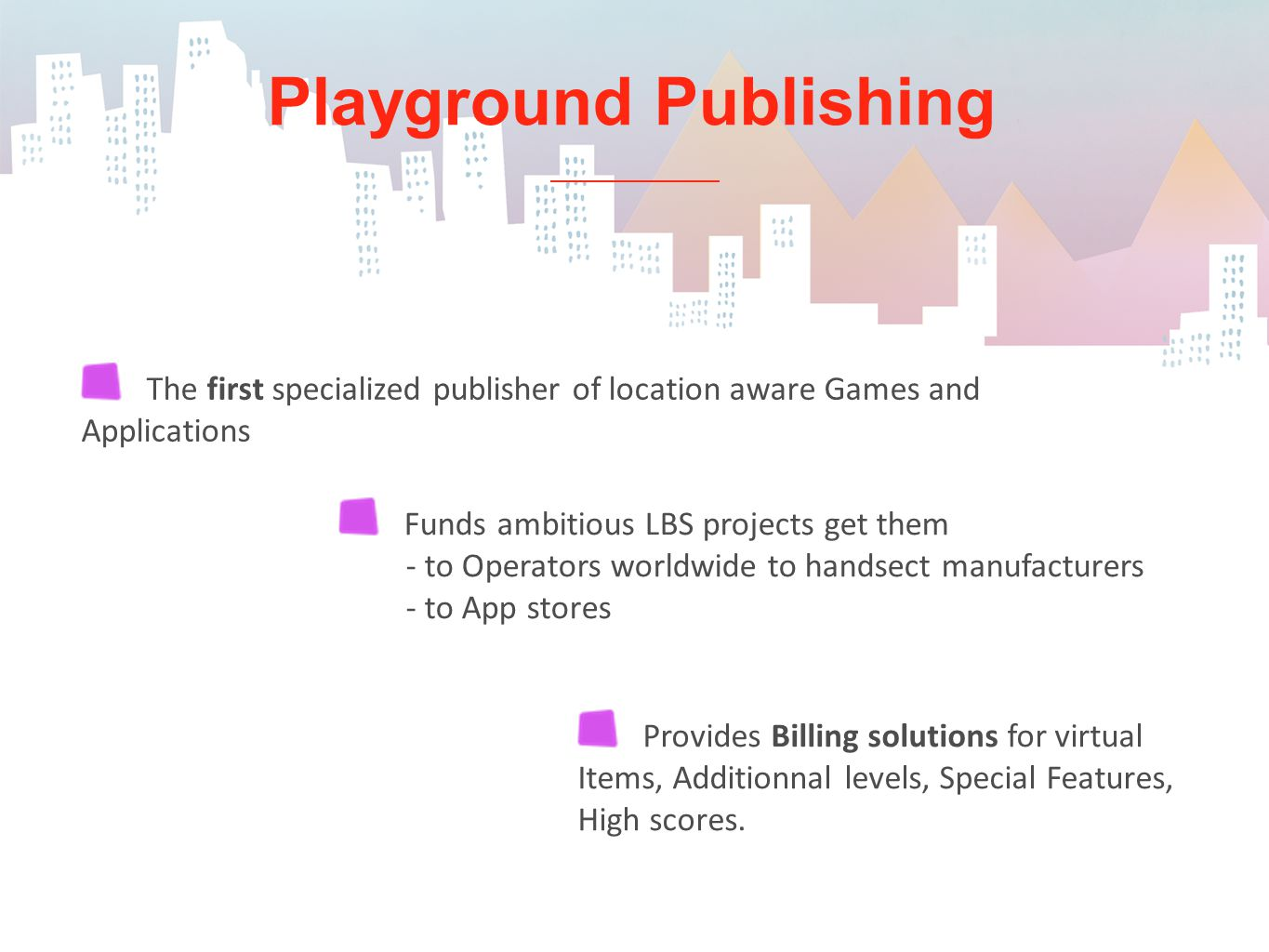 Playground Publishing Provides Billing solutions for virtual Items, Additionnal levels, Special Features, High scores.
