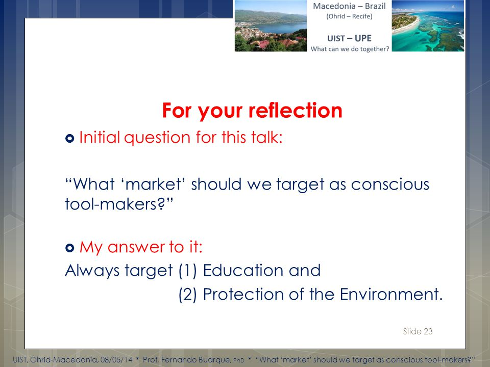 Slide 23 Initial question for this talk: What market should we target as conscious tool-makers.