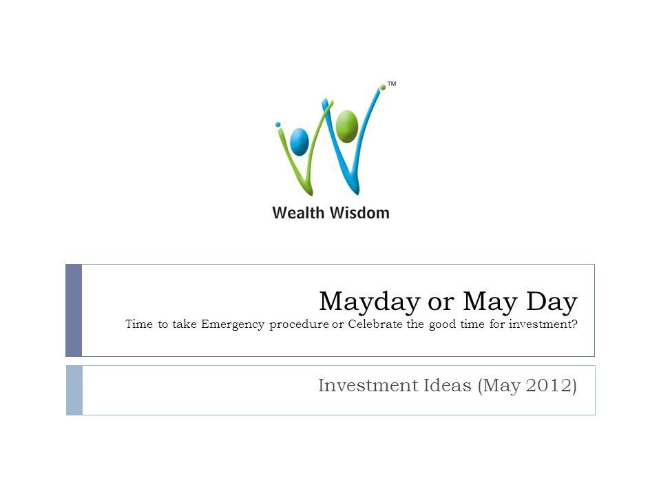 Mayday or May Day Time to take Emergency procedure or Celebrate the good time for investment.