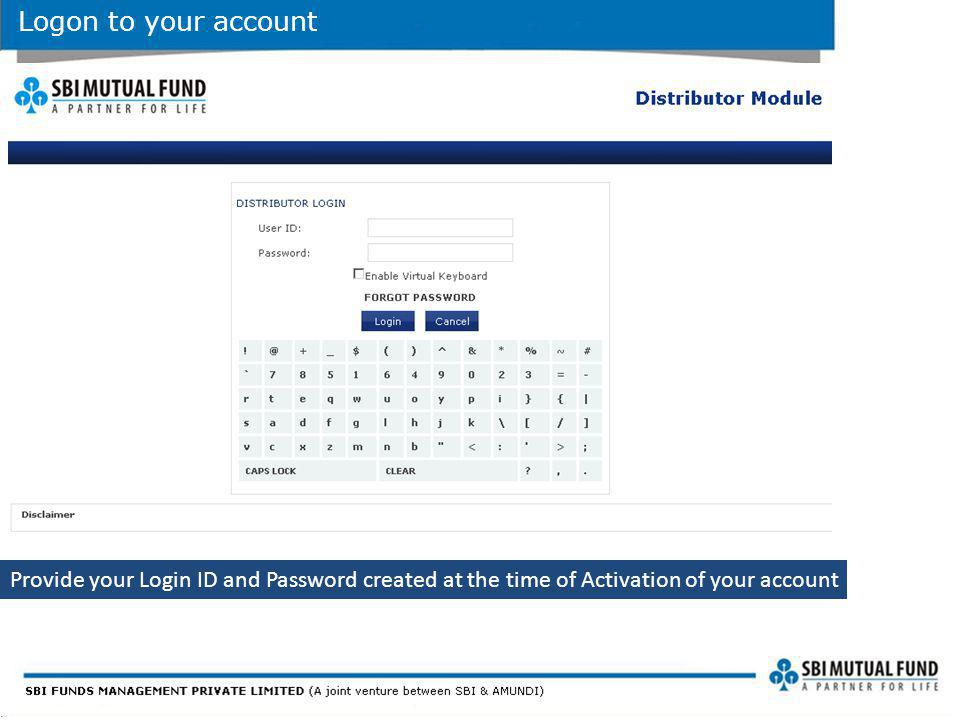 Logon to your account Provide your Login ID and Password created at the time of Activation of your account