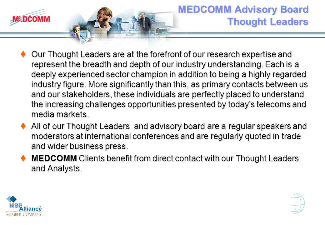 MEDCOMM Advisory Board Thought Leaders Our Thought Leaders are at the forefront of our research expertise and represent the breadth and depth of our industry understanding.