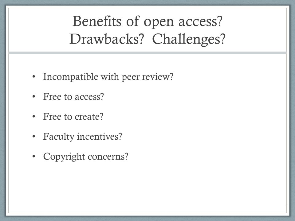 Benefits of open access. Drawbacks. Challenges. Incompatible with peer review.