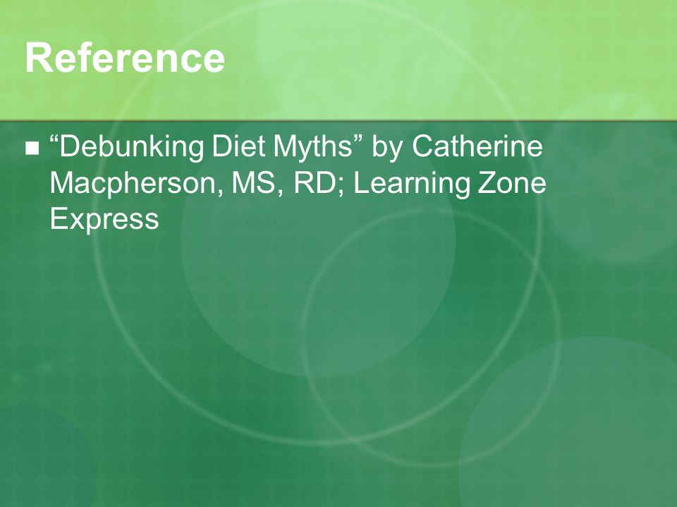 Reference Debunking Diet Myths by Catherine Macpherson, MS, RD; Learning Zone Express