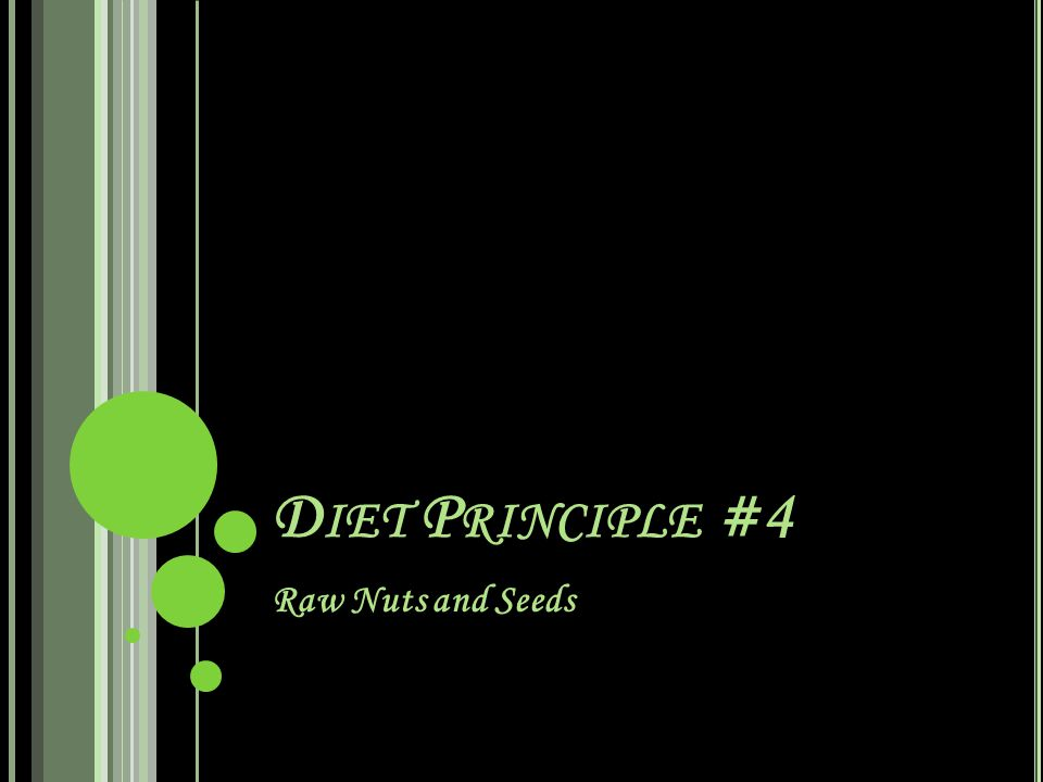 D IET P RINCIPLE #4 Raw Nuts and Seeds