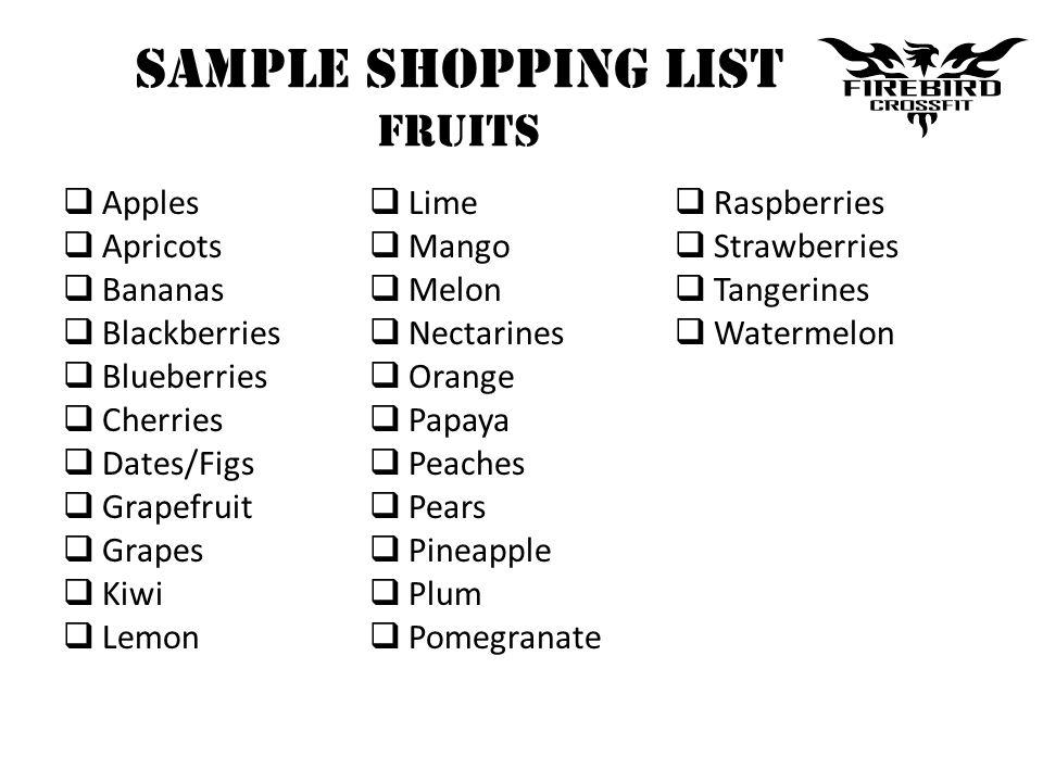 Sample Shopping List Fruits Apples Apricots Bananas Blackberries Blueberries Cherries Dates/Figs Grapefruit Grapes Kiwi Lemon Lime Mango Melon Nectarines Orange Papaya Peaches Pears Pineapple Plum Pomegranate Raspberries Strawberries Tangerines Watermelon