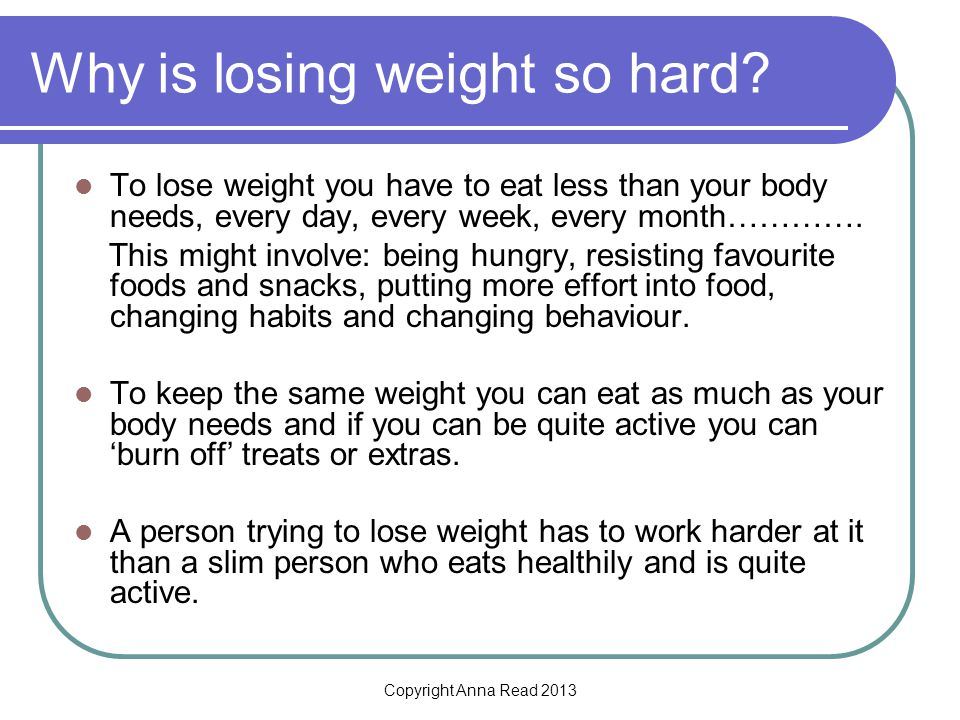 Copyright Anna Read 2013 Why is losing weight so hard.