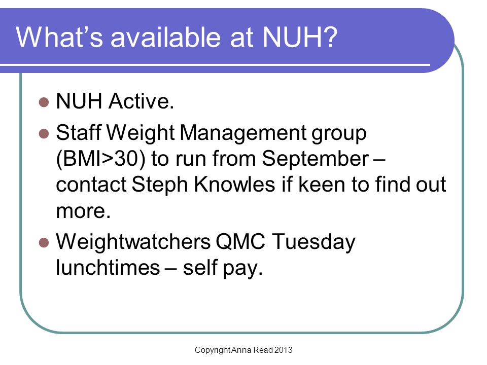 Copyright Anna Read 2013 Whats available at NUH. NUH Active.