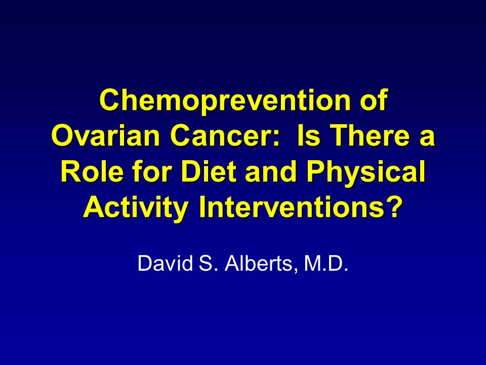 Chemoprevention of Ovarian Cancer: Is There a Role for Diet and Physical Activity Interventions.