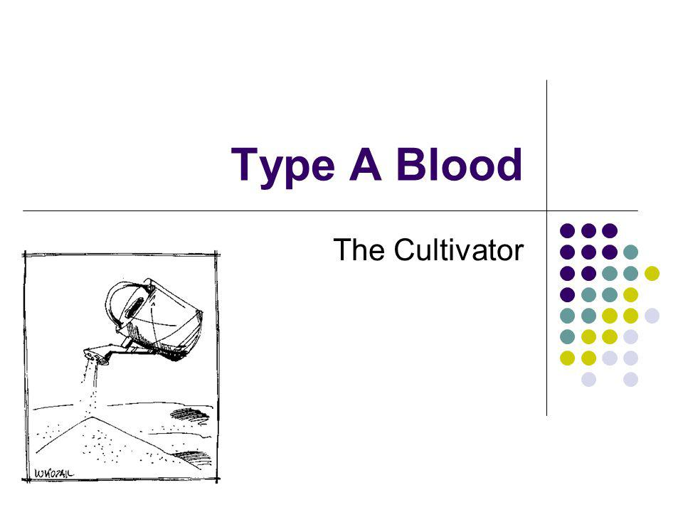 Type A Blood The Cultivator