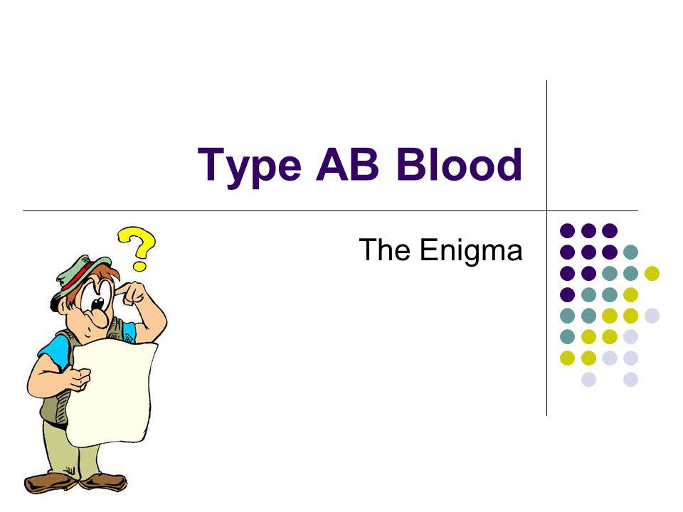 Type AB Blood The Enigma