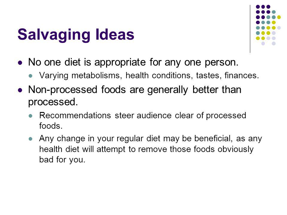Salvaging Ideas No one diet is appropriate for any one person.
