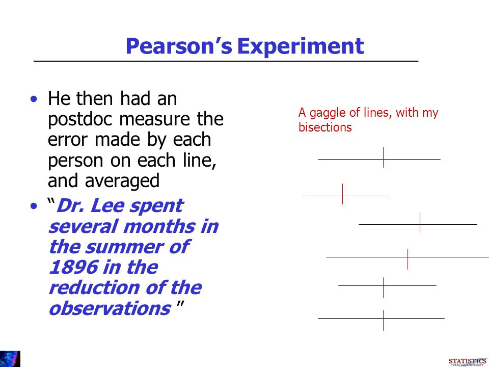 Pearsons Experiment He then had an postdoc measure the error made by each person on each line, and averaged Dr.