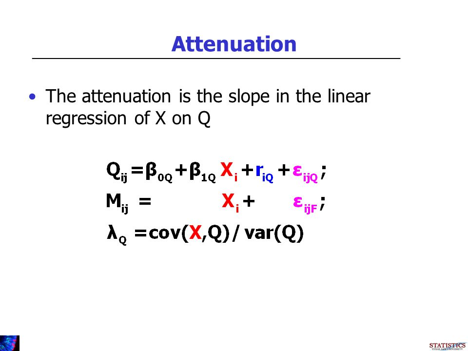 Attenuation The attenuation is the slope in the linear regression of X on Q _________________________________________________________