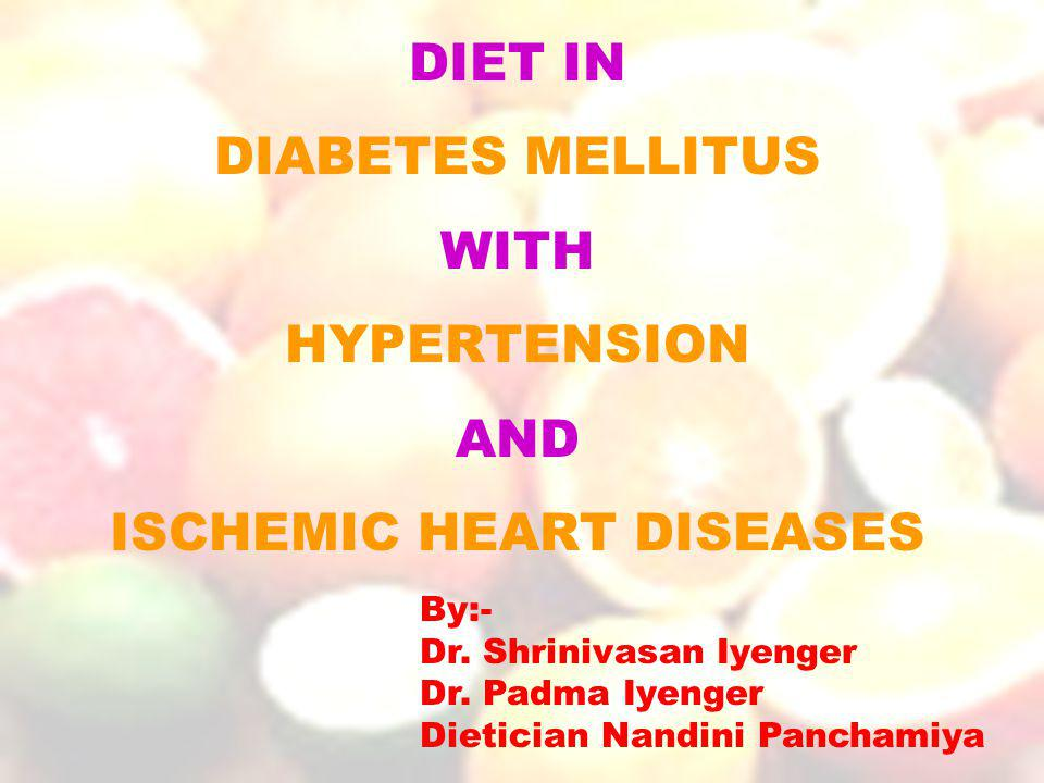 DIET IN DIABETES MELLITUS WITH HYPERTENSION AND ISCHEMIC HEART DISEASES By:- Dr.