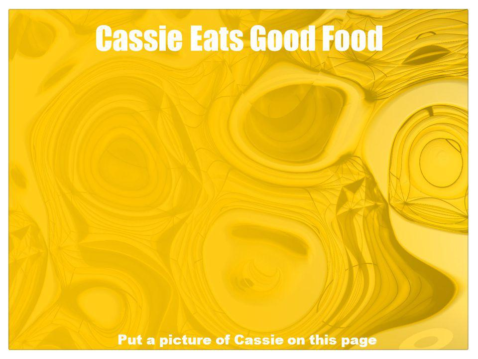 Cassie Eats Good Food Put a picture of Cassie on this page