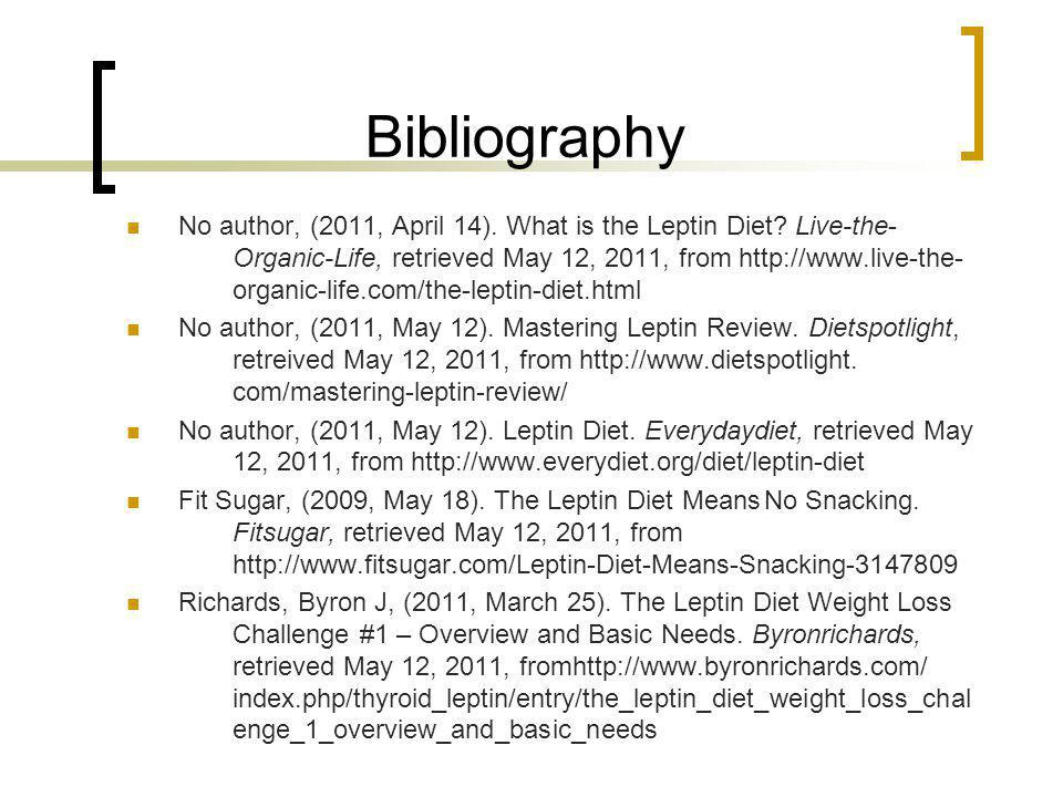 Bibliography No author, (2011, April 14). What is the Leptin Diet.