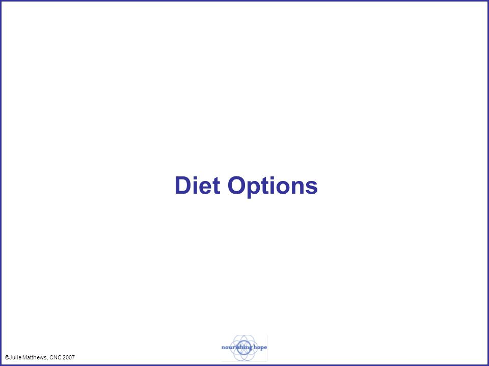 ©Julie Matthews, CNC 2007 Diet Options
