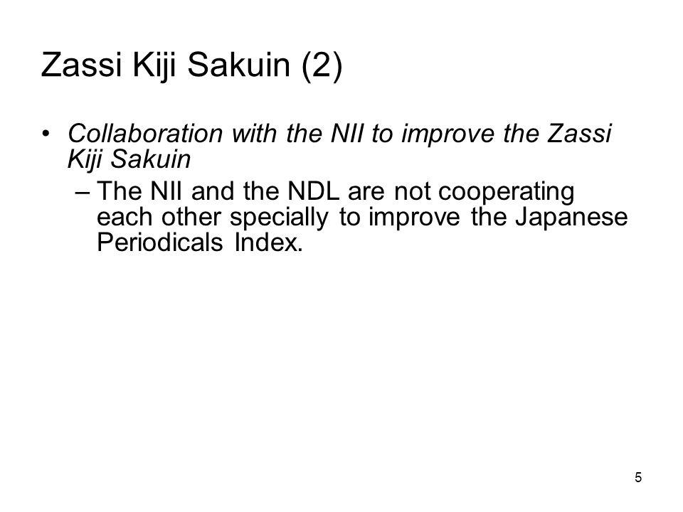 5 Zassi Kiji Sakuin (2) Collaboration with the NII to improve the Zassi Kiji Sakuin –The NII and the NDL are not cooperating each other specially to improve the Japanese Periodicals Index.