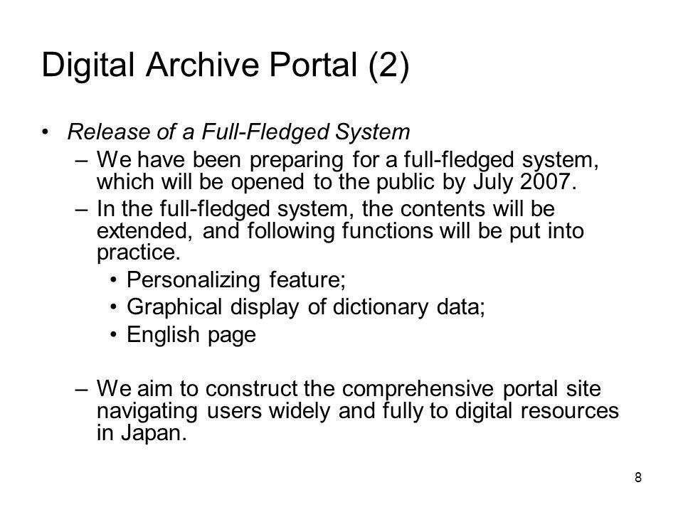 8 Digital Archive Portal (2) Release of a Full-Fledged System –We have been preparing for a full-fledged system, which will be opened to the public by July 2007.