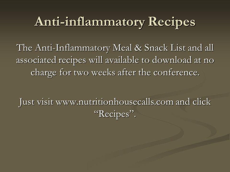 Anti-inflammatory Recipes The Anti-Inflammatory Meal & Snack List and all associated recipes will available to download at no charge for two weeks after the conference.