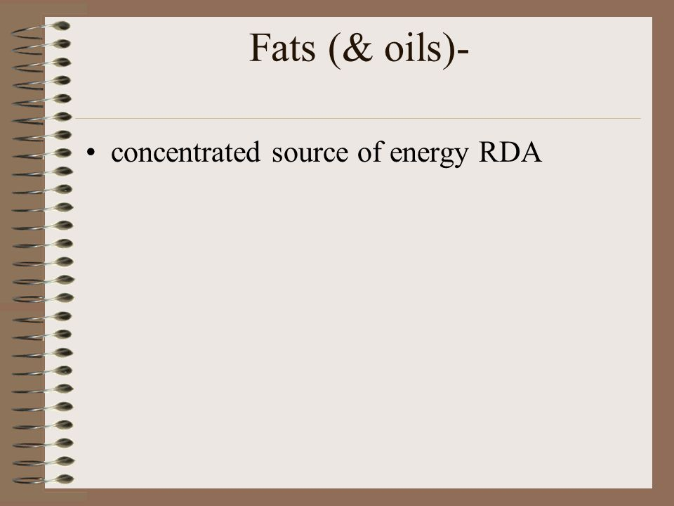 Fats (& oils)- concentrated source of energy RDA