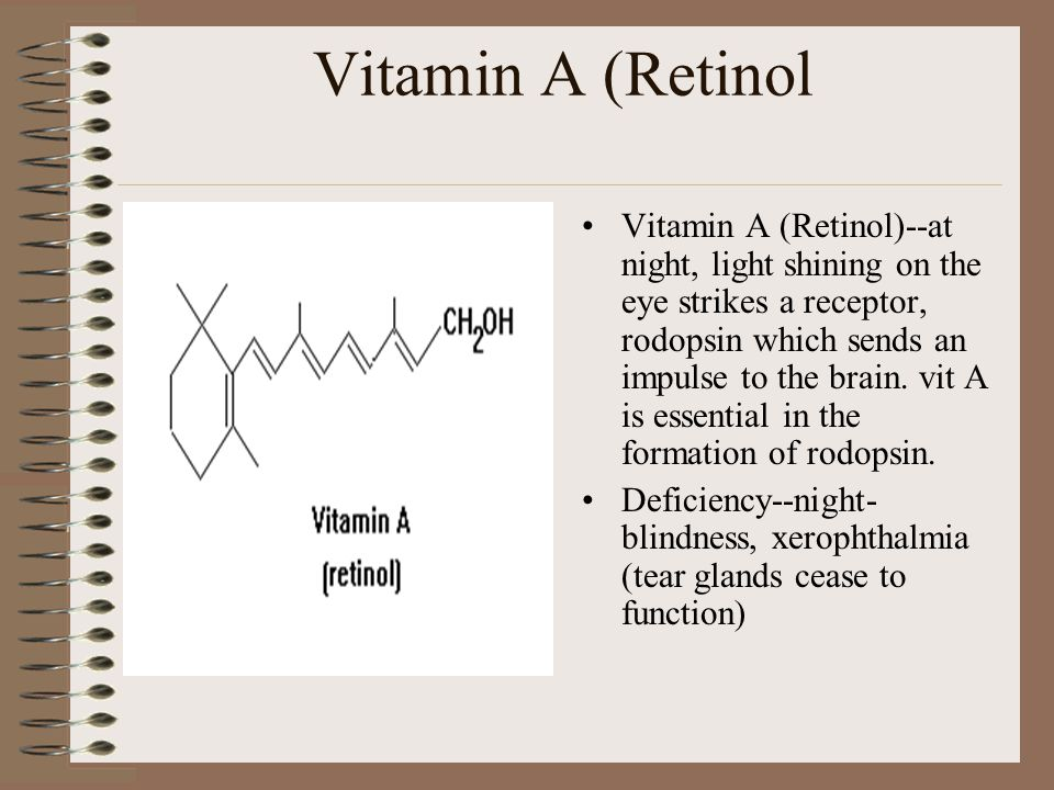Vitamin A (Retinol Vitamin A (Retinol)--at night, light shining on the eye strikes a receptor, rodopsin which sends an impulse to the brain.