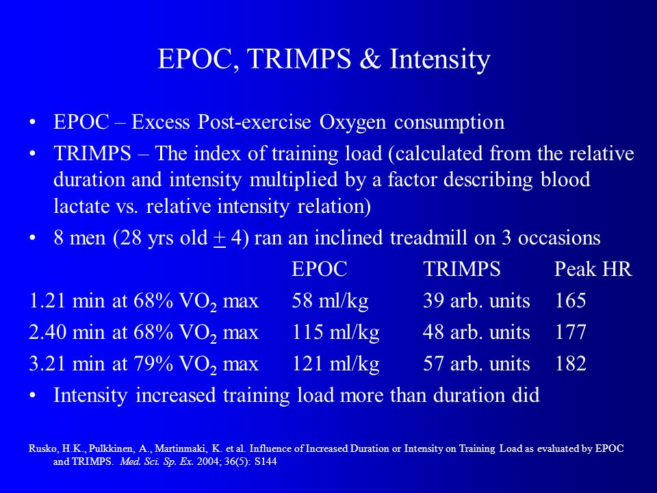 EPOC, TRIMPS & Intensity EPOC – Excess Post-exercise Oxygen consumption TRIMPS – The index of training load (calculated from the relative duration and intensity multiplied by a factor describing blood lactate vs.