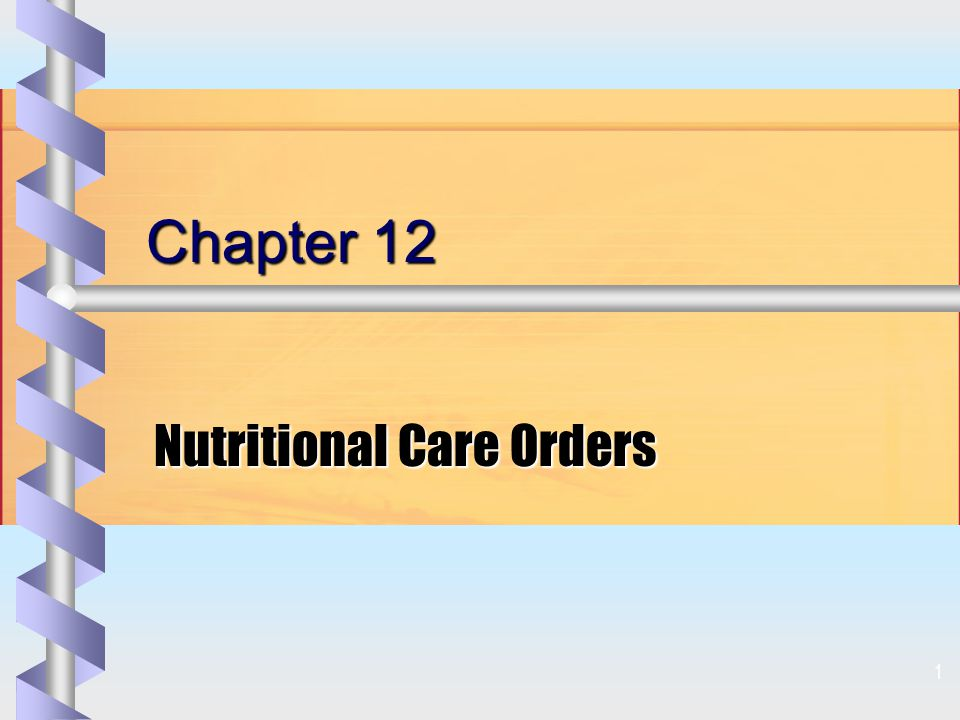 1 Chapter 12 Nutritional Care Orders