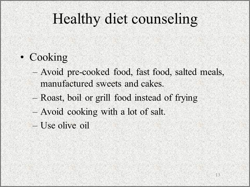 Healthy diet counseling Cooking –Avoid pre-cooked food, fast food, salted meals, manufactured sweets and cakes.