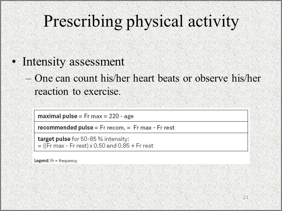 Prescribing physical activity Intensity assessment –One can count his/her heart beats or observe his/her reaction to exercise.