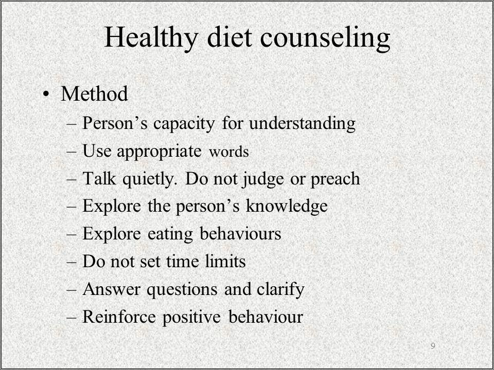Healthy diet counseling Method –Persons capacity for understanding –Use appropriate words –Talk quietly.